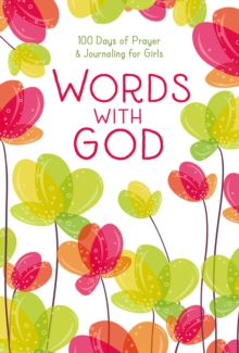 Words with God : 100 Days of Prayer and Journaling for Girls