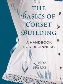 The Basics of Corset Building : A Handbook for Beginners, Hardback Book