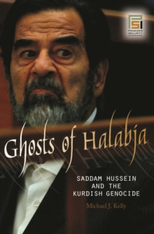 Ghosts of Halabja: Saddam Hussein and the Kurdish Genocide : Saddam Hussein and the Kurdish Genocide