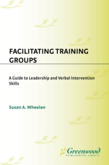 Facilitating Training Groups: A Guide to Leadership and Verbal Intervention Skills : A Guide to Leadership and Verbal Intervention Skills