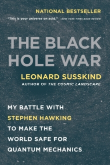 The Black Hole War : My Battle with Stephen Hawking to Make the World Safe for Quantum Mechanics, Paperback Book