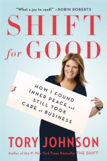 Shift For Good : How I Figured it Out and Feel Better Than Ever, Paperback / softback Book