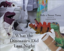 What the Dinosaurs Did Last Night : A Very Messy Adventure
