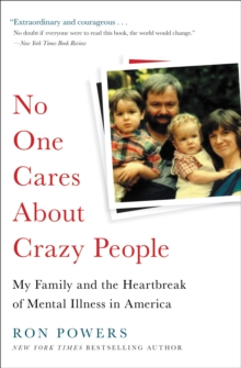 No One Cares About Crazy People : My Family and the Heartbreak of Mental Illness in America, Paperback / softback Book