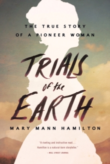 Trials Of The Earth : The True Story of a Pioneer Woman, Paperback / softback Book