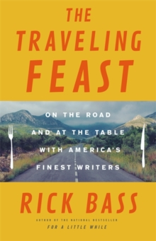 The Traveling Feast : On the Road and at the Table with My Heroes, Hardback Book