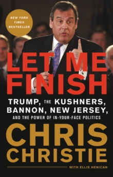 Let Me Finish : Trump, the Kushners, Bannon, New Jersey, and the Power of In-Your-Face Politics, EPUB eBook