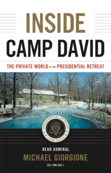 Inside Camp David : The Private World of the Presidential Retreat, Paperback / softback Book