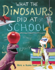 What The Dinosaurs Did At School : Another Messy Adventure