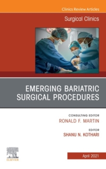 Emerging Bariatric Surgical Procedures, An Issue of Surgical Clinics, E-Book