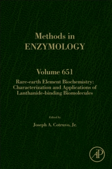 Rare-Earth Element Biochemistry: Characterization and Applications of Lanthanide-Binding Biomolecules : Volume 651