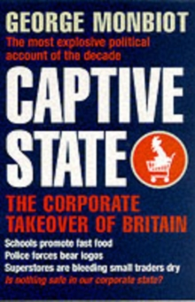 Captive State : The Corporate Takeover of Britain, Paperback Book