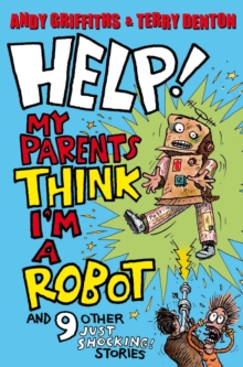 Help! My Parents Think I'm a Robot! : 10 JUST SHOCKING Stories, Paperback Book