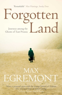 Forgotten Land : Journeys Among the Ghosts of East Prussia, Paperback Book