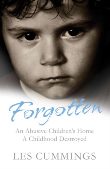 Forgotten : The Heartrending Story of Life in a Children's Home, Paperback Book
