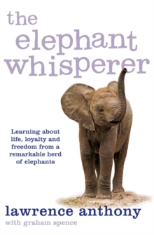 The Elephant Whisperer : Learning About Life, Loyalty and Freedom From a Remarkable Herd of Elephants, Paperback Book