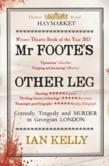 Mr Foote's Other Leg : Comedy, Tragedy and Murder in Georgian London, Paperback Book