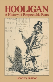 Hooligan : A History of Respectable Fears, Paperback Book