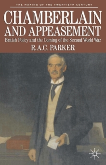 Chamberlain and Appeasement : British Policy and the Coming of the Second World War, Paperback Book