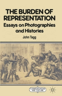 The Burden of Representation : Essays on Photographies and Histories, Paperback Book