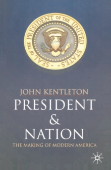 President and Nation : The Making of Modern America, Paperback / softback Book