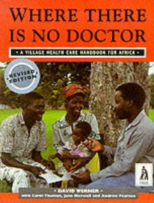 Where There is No Doctor : Village Health Care Handbook for Africa, Paperback Book