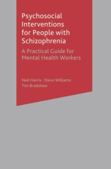 Psychosocial Interventions for People with Schizophrenia : A Practical Guide for Mental Health Workers, Paperback Book