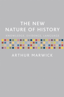 The New Nature of History : Knowledge, Evidence, Language, Paperback Book