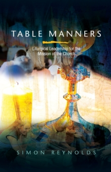 Table Manners : Liturgical Leadership for the Mission of the Church, Paperback / softback Book