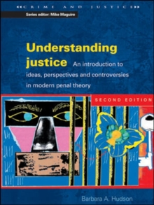 UNDERSTANDING JUSTICE 2/E : An introduction to Ideas, Perspectives and Controversies in Modern Penal Therory, Paperback Book