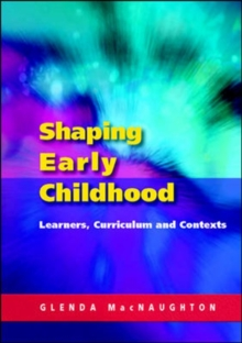 Shaping Early Childhood: Learners, Curriculum and Contexts, Paperback Book