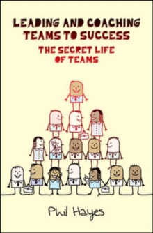 Leading and Coaching Teams to Success: The Secret Life of Teams, Paperback / softback Book