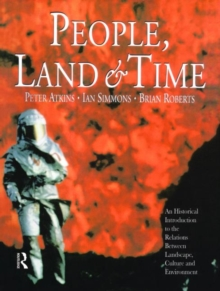 People, Land and Time : An Historical Introduction to the Relations Between Landscape, Culture and Environment, Paperback Book