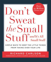 Don't Sweat the Small Stuff : Simple ways to Keep the Little Things from Overtaking Your Life, Paperback Book