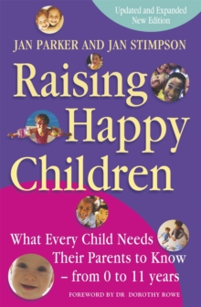 Raising Happy Children : What Every Child Needs Their Parents to Know - From 0 to 11 Years, Paperback Book