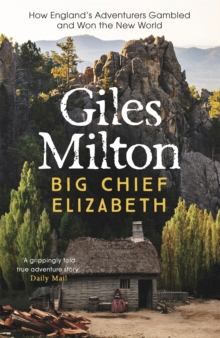 Big Chief Elizabeth : How England's Adventurers Gambled and Won the New World, Paperback Book