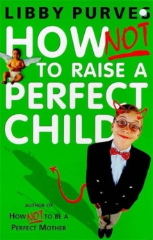 How Not to Raise the Perfect Child, Paperback Book