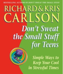 Don't Sweat the Small Stuff for Teens : Simple Ways to Keep Your Cool in Stressful Times, Paperback Book