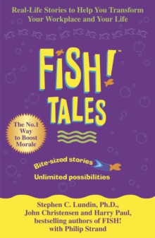 Fish Tales : Real Stories to Help Transform Your Workplace and Your Life, Paperback Book