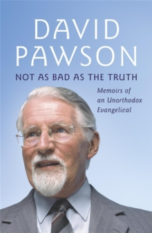 Not as Bad as the Truth : The Musings and Memoirs of David Pawson, Paperback Book