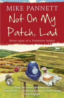 Not On My Patch, Lad : More Tales of a Yorkshire Bobby, Paperback Book