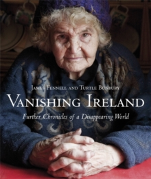 Vanishing Ireland: Further Chronicles of a Disappearing World, Hardback Book