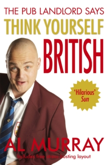 Al Murray the Pub Landlord Says Think Yourself British, Paperback Book
