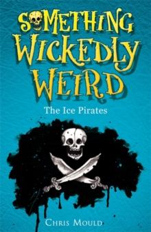 Something Wickedly Weird: The Ice Pirates : Book 2, Paperback Book