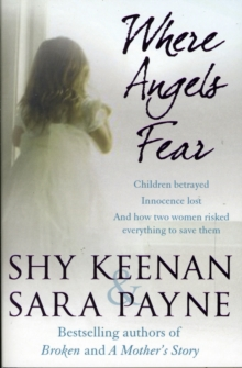 Children Betrayed : Innocence Lost  - And How Two Women Risked Everything to Save Them, Paperback Book