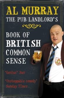 Al Murray: The Pub Landlord's Book of British Common Sense, Paperback Book