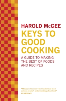 Keys to Good Cooking : A Guide to Making the Best of Foods and Recipes, Hardback Book