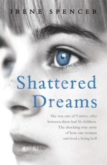 Shattered Dreams : Surviving the Hell of a Polygamous Marriage, Paperback Book
