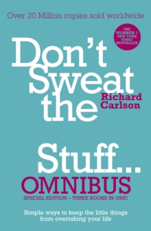 Don't Sweat the Small Stuff... Omnibus : Comprises of DonaEURO (TM)t Sweat the Small Stuff, Don't Sweat the Small Stuff at Work, Don't Sweat the Small Stuff about Money, Paperback / softback Book