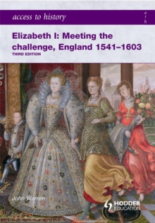 Access to History: Elizabeth I Meeting the Challenge:England 1541-1603, Paperback Book